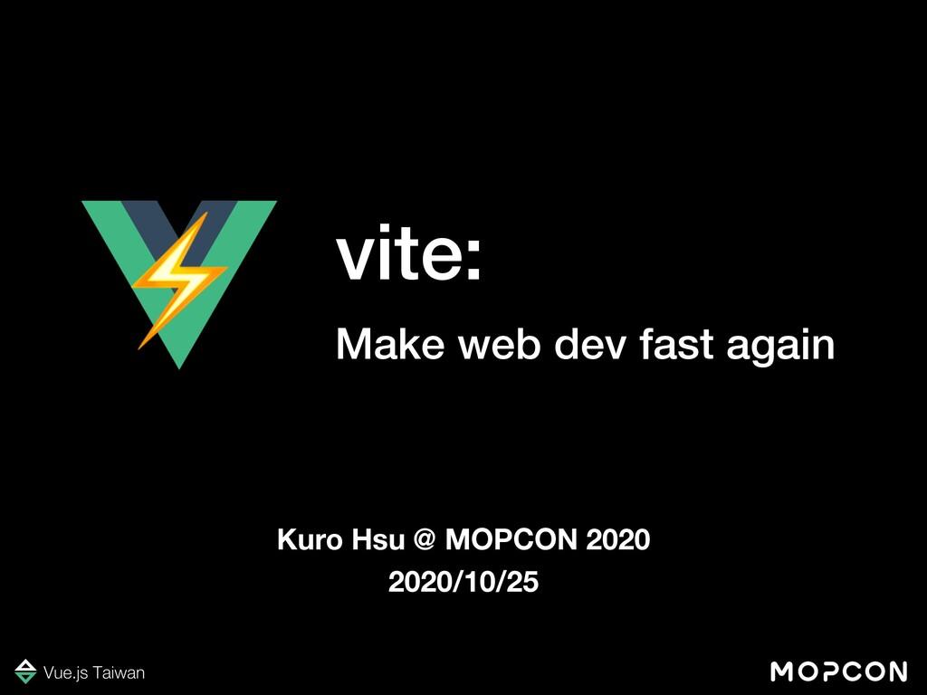 vite: Make web dev fast again Kuro Hsu @ MOPCON...