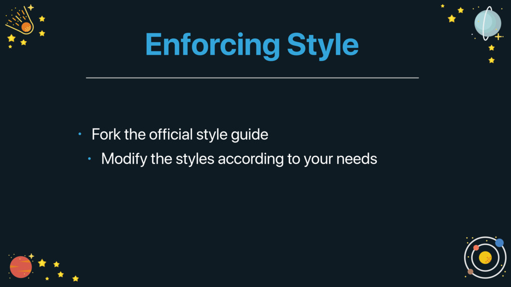 Enforcing Style • Fork the official style guide...