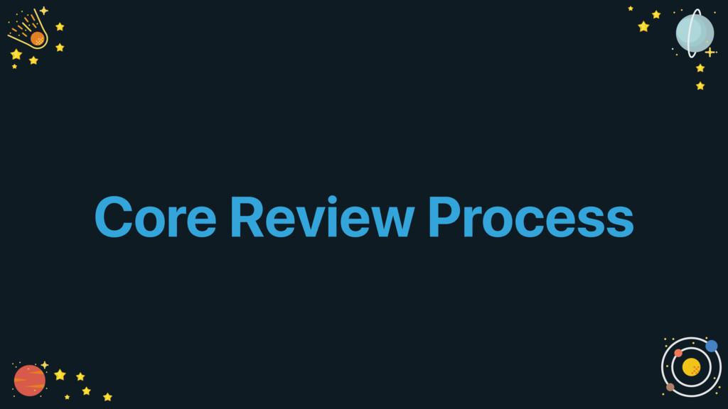 Core Review Process