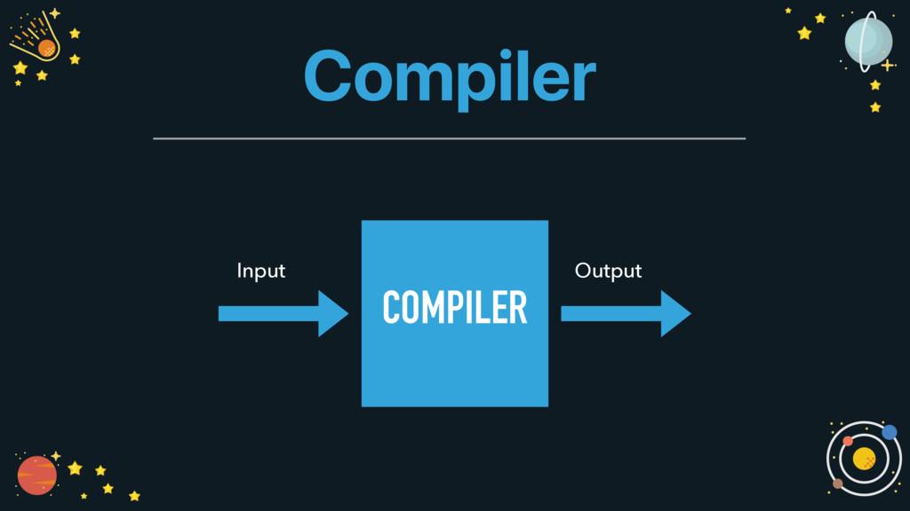 Compiler COMPILER Input Output