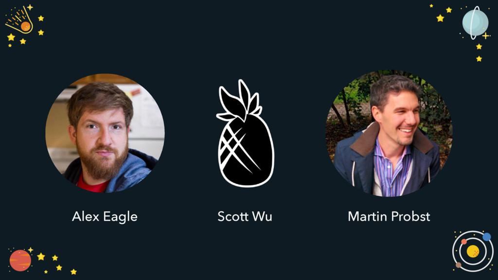Scott Wu Alex Eagle Martin Probst