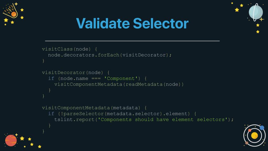 Validate Selector visitClass(node) { node.decor...