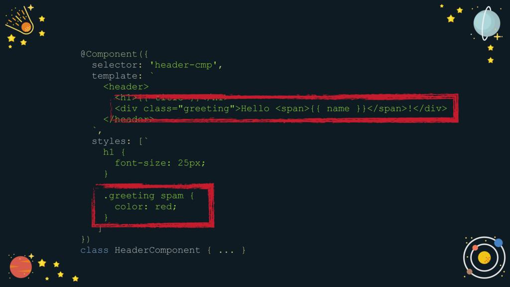 @Component({ selector: 'header-cmp', template: ...
