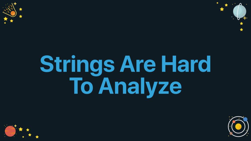 Strings Are Hard To Analyze