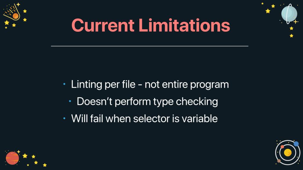 Current Limitations • Linting per file - not en...
