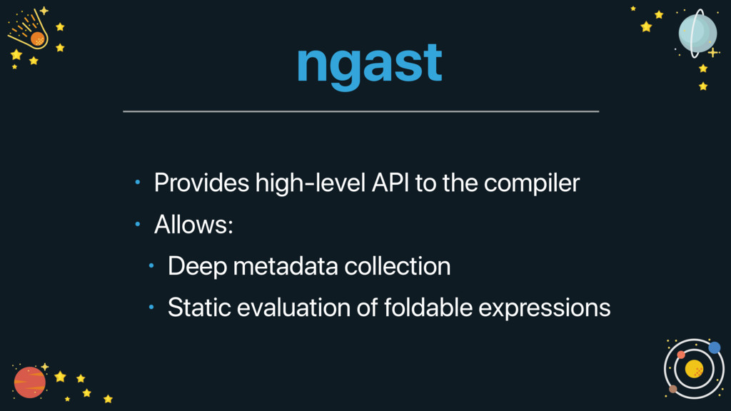 ngast • Provides high-level API to the compiler...