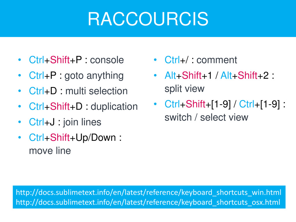 RACCOURCIS • Ctrl+Shift+P : console • Ctrl+P : ...