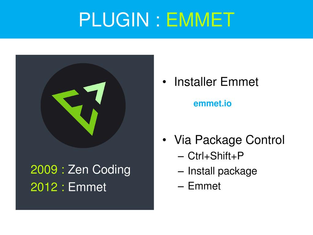 2009 : Zen Coding 2012 : Emmet • Installer Emme...