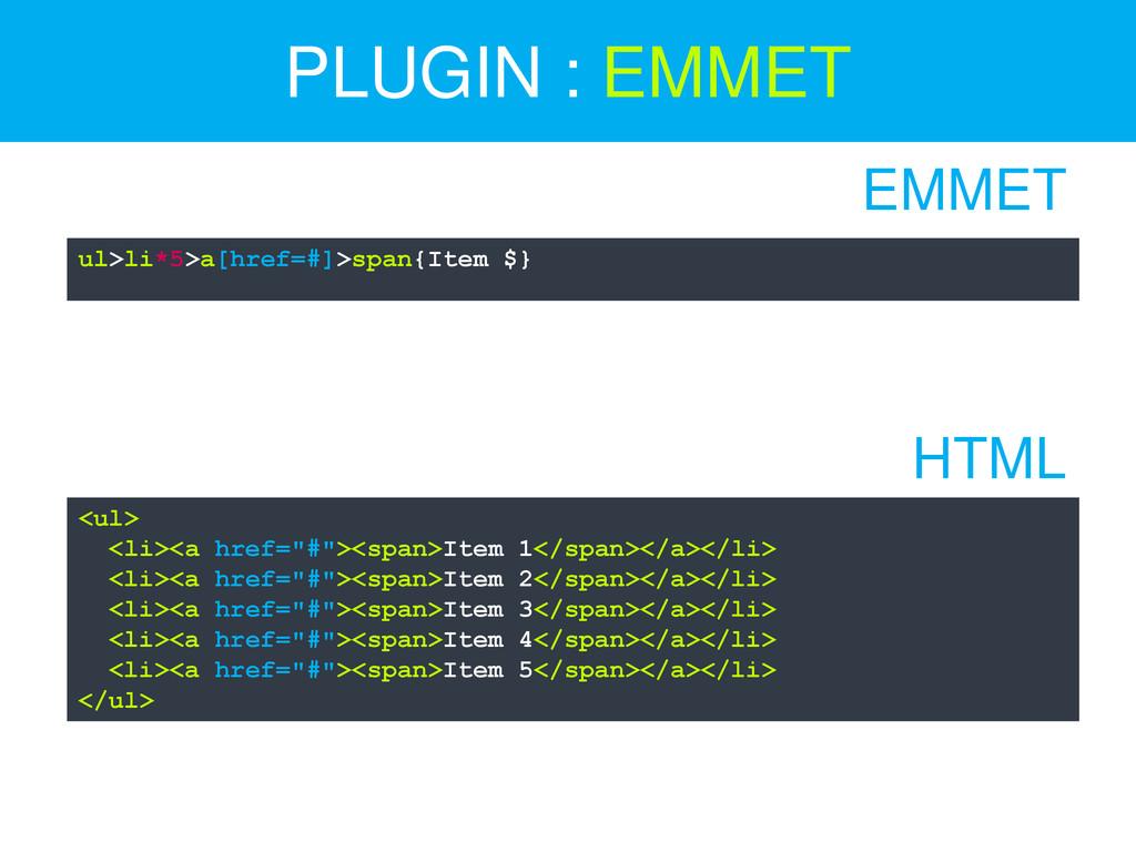 PLUGIN : EMMET ul>li*5>a[href=#]>span{Item $} E...