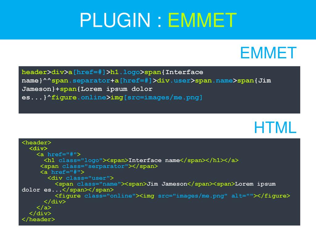 PLUGIN : EMMET header>div>a[href=#]>h1.logo>spa...