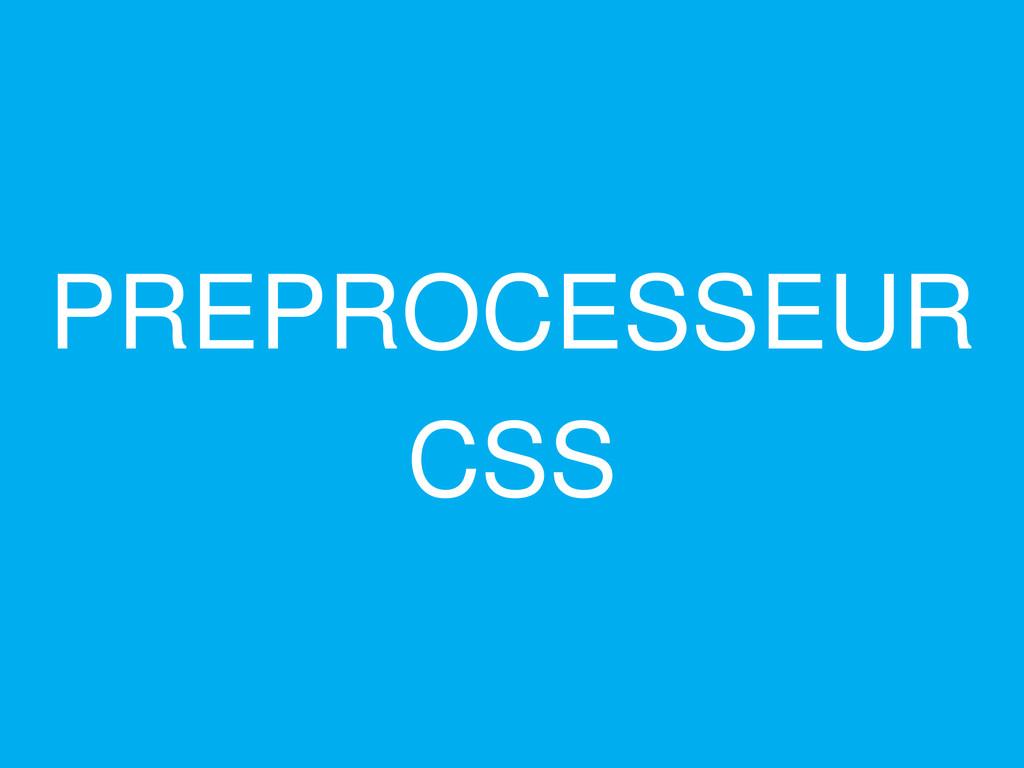 PREPROCESSEUR CSS
