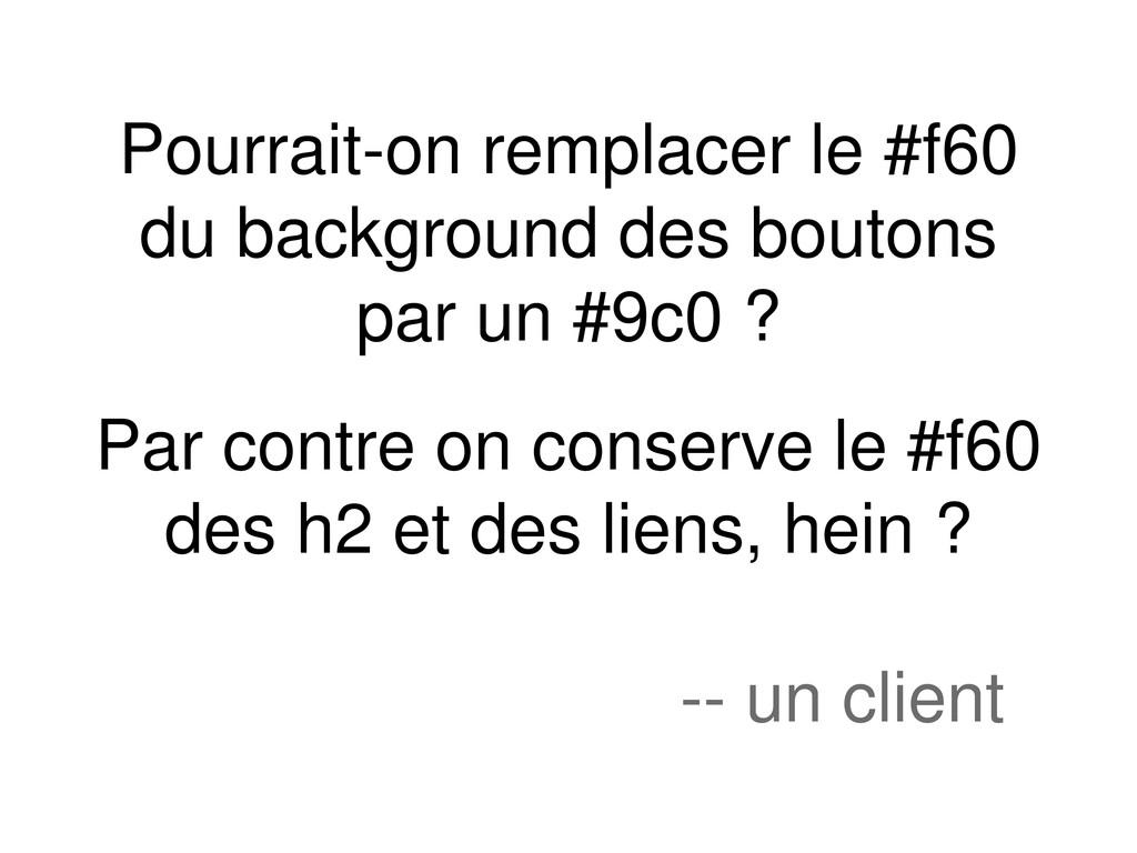 Pourrait-on remplacer le #f60 du background des...