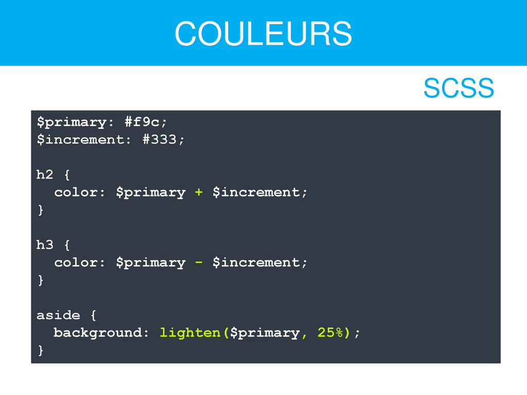COULEURS $primary: #f9c; $increment: #333; h2 {...