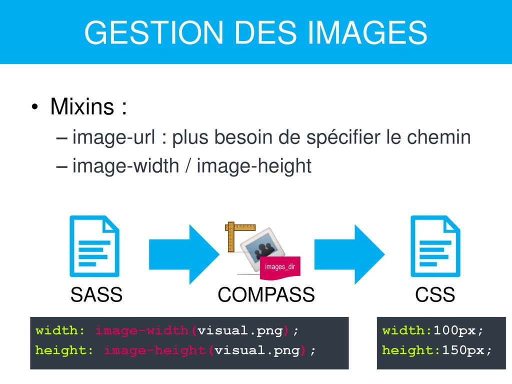 GESTION DES IMAGES • Mixins : – image-url : plu...