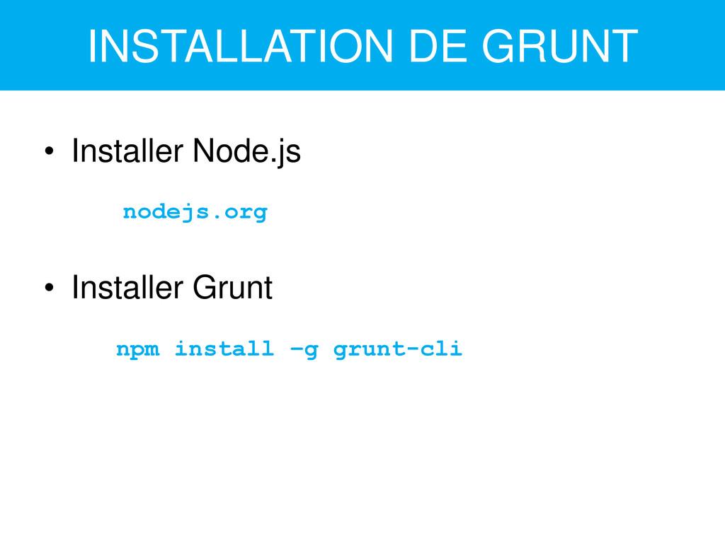 INSTALLATION DE GRUNT • Installer Node.js nodej...