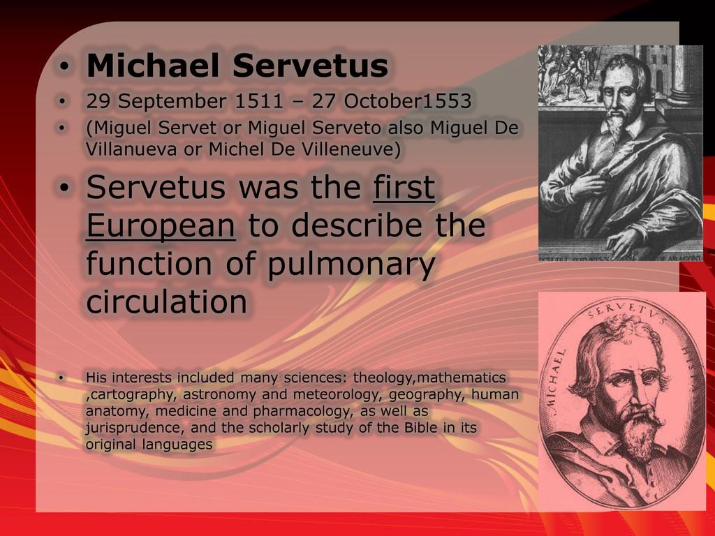 • Michael Servetus • 29 September 1511 – 27 Oct...