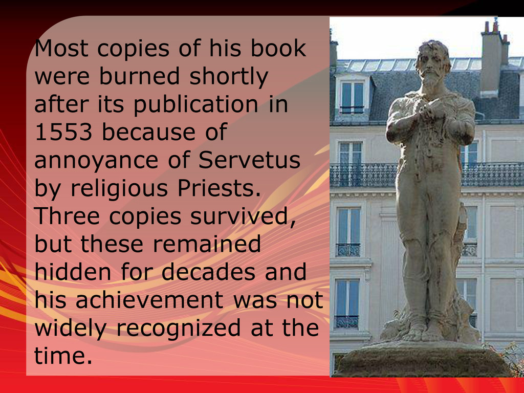 Most copies of his book were burned shortly aft...