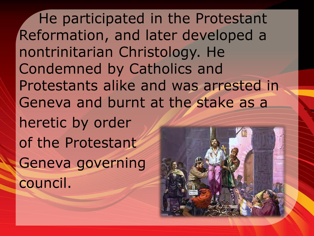 He participated in the Protestant Reformation, ...