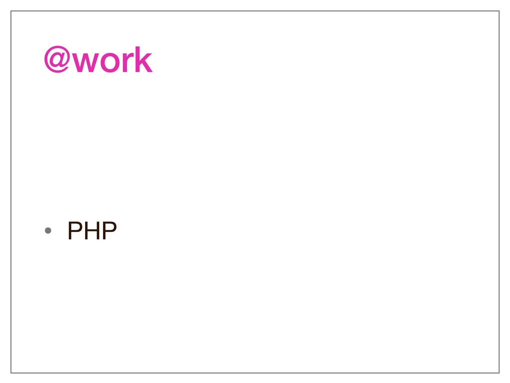 • PHP @work