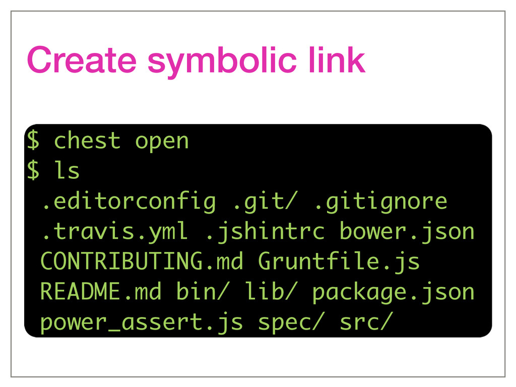 Create symbolic link $ chest open $ ls .editorc...