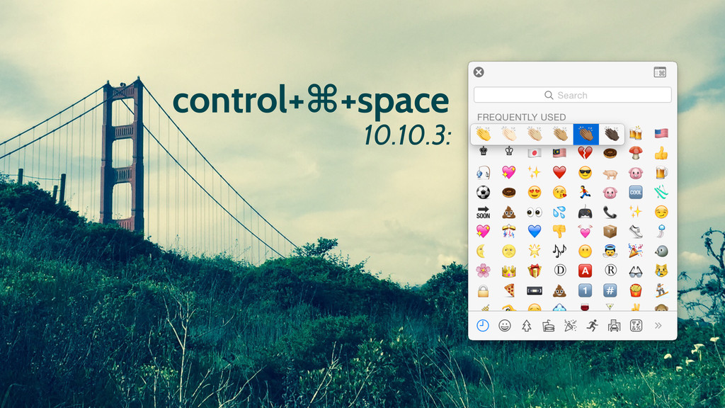 control+⌘+space 10.10.3: