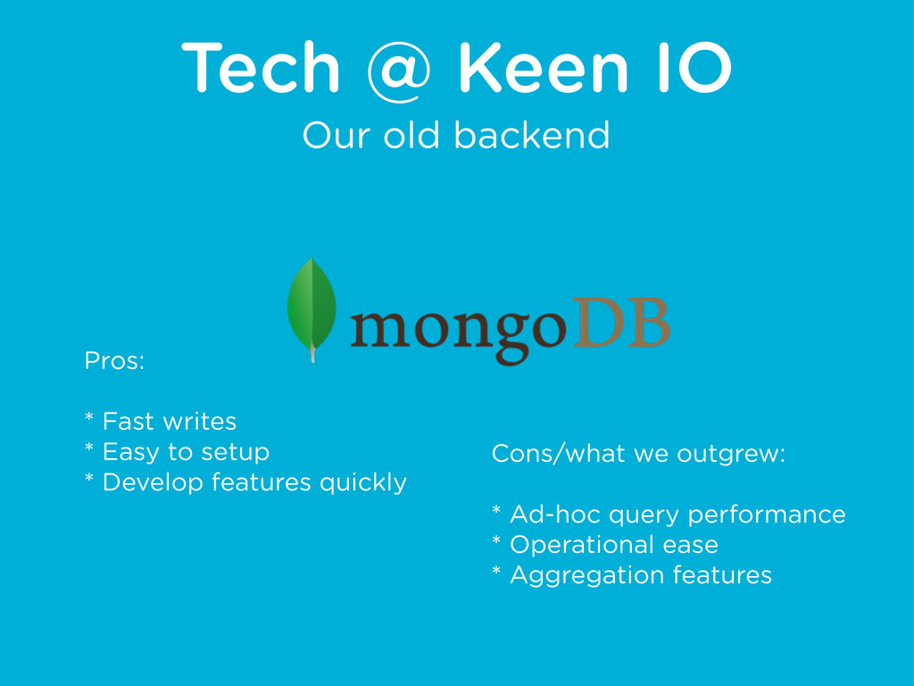 Tech @ Keen IO Our old backend Pros: * Fast wri...