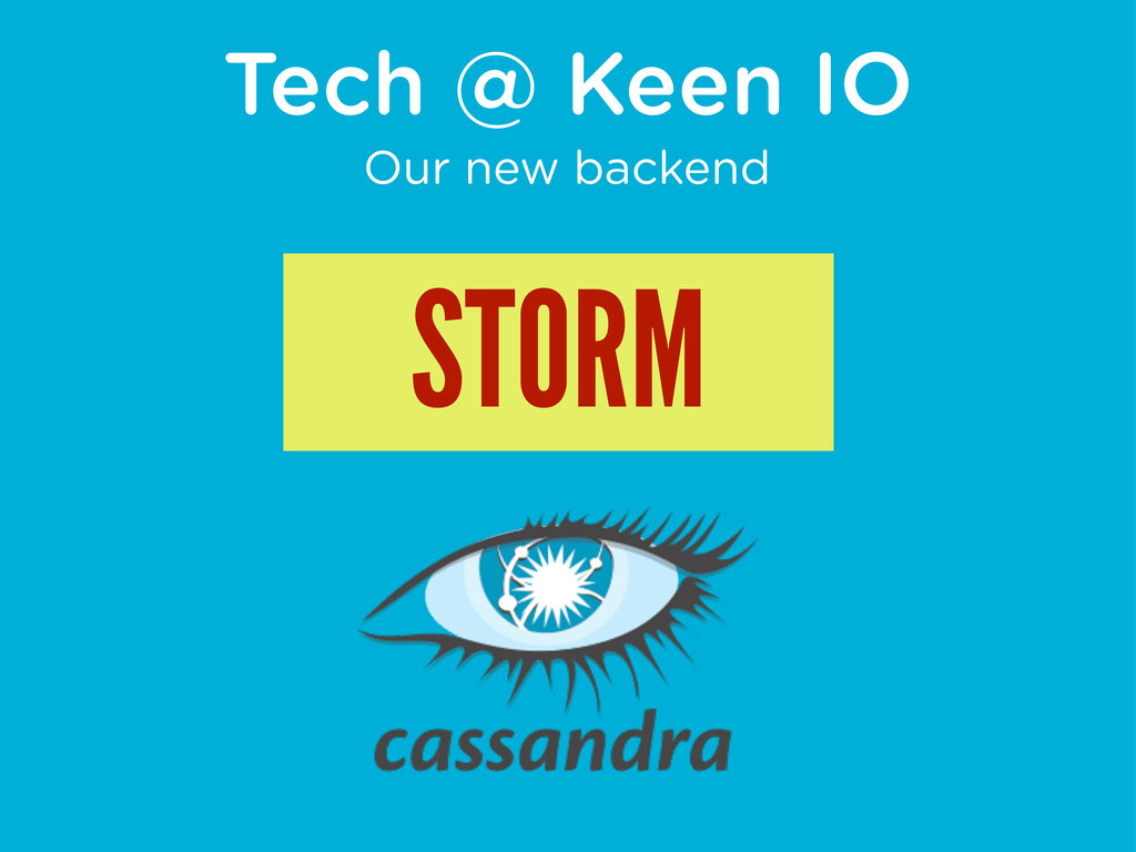 Tech @ Keen IO Our new backend STORM