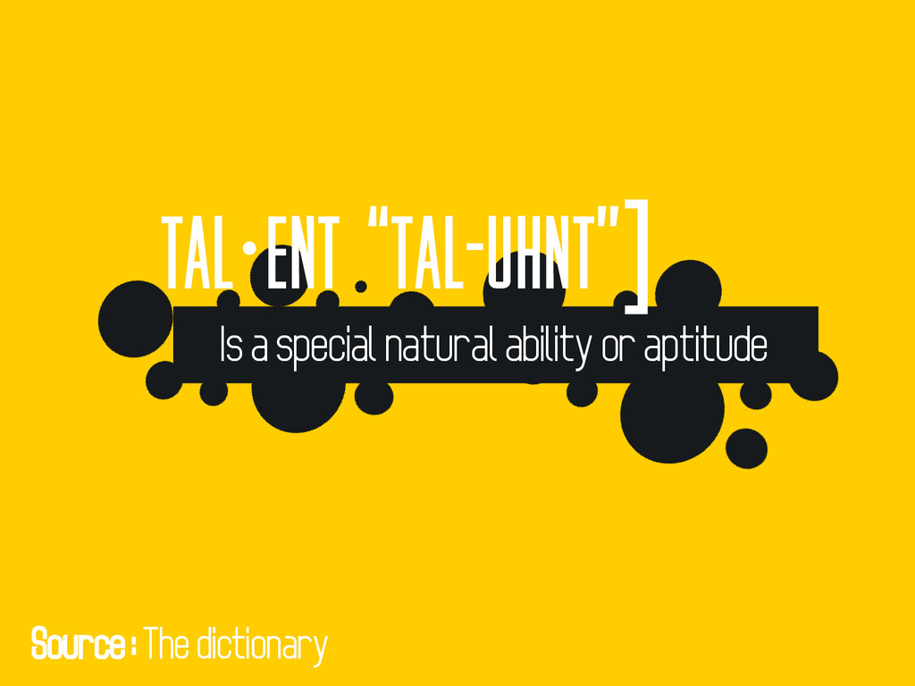 """tal·ent """"tal-uhnt""""] Is a special natural abilit..."""