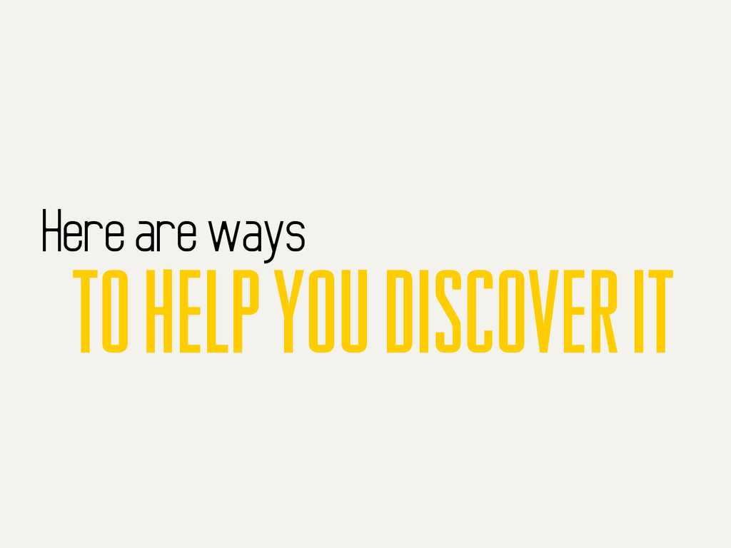 Here are ways to help you discover it