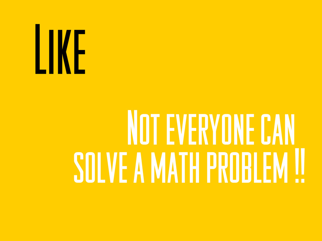 Like Not everyone can solve a math problem !!