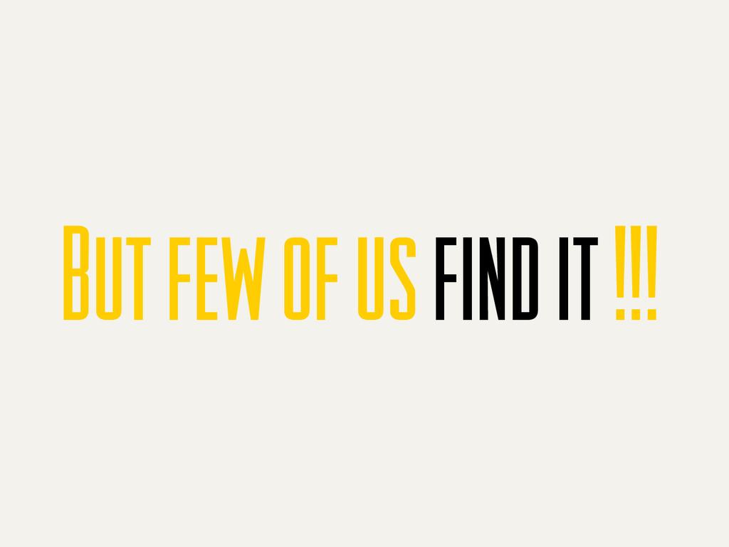 But few of us find it !!!