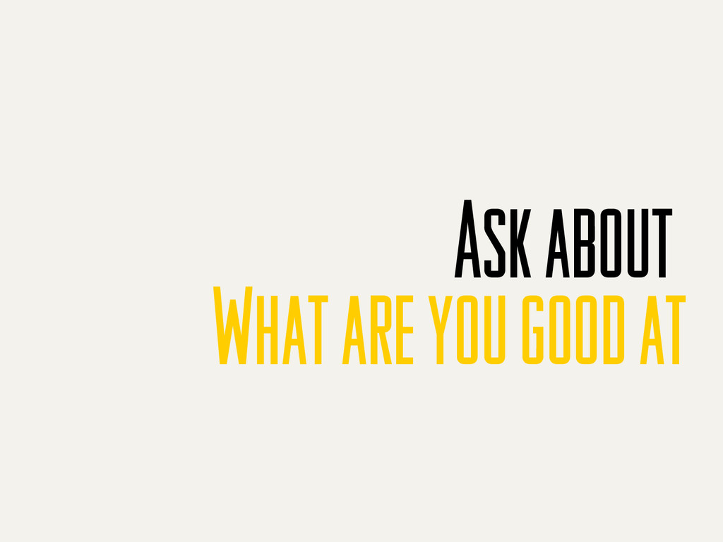Ask about What are you good at