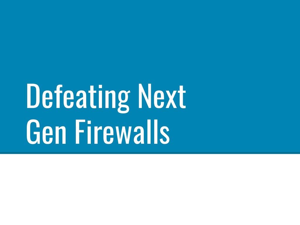 Defeating Next Gen Firewalls