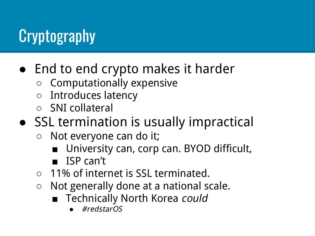 Cryptography ● End to end crypto makes it harde...