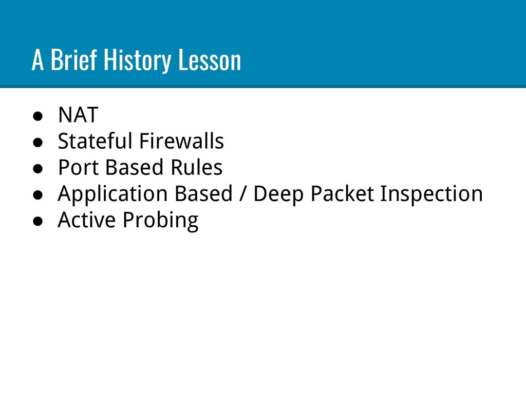 A Brief History Lesson ● NAT ● Stateful Firewal...