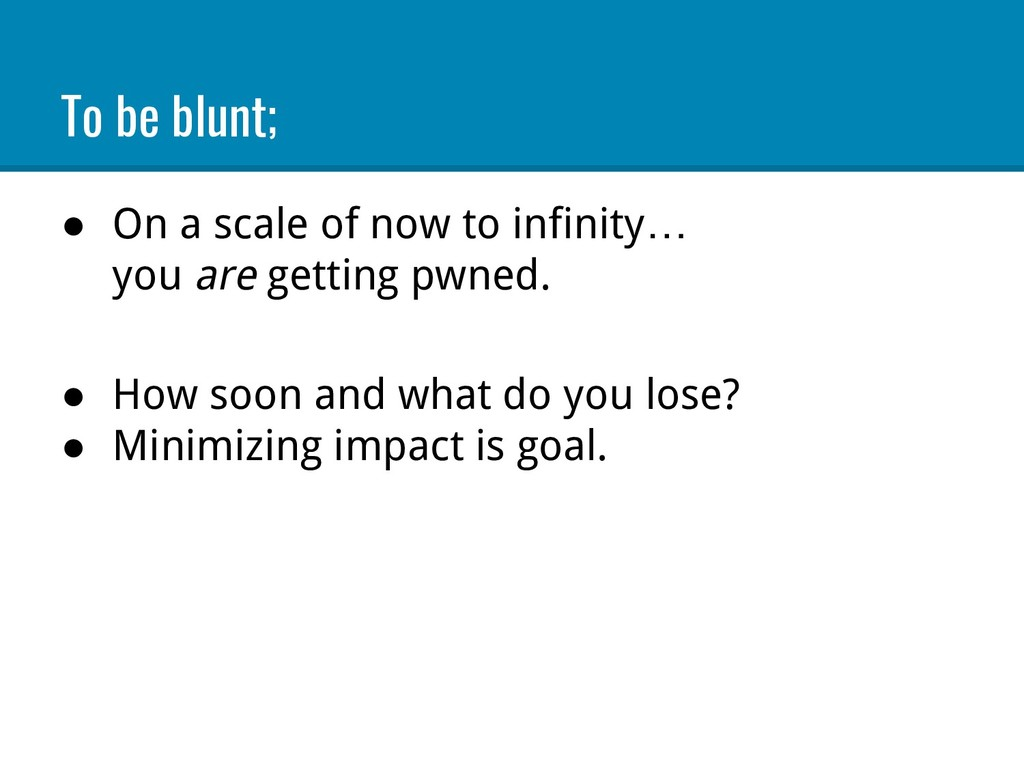 To be blunt; ● On a scale of now to infinity… y...