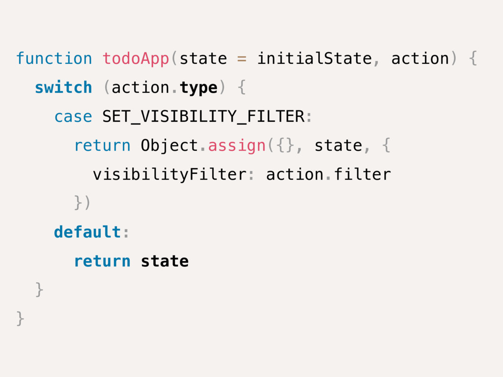 function todoApp(state = initialState, action) ...