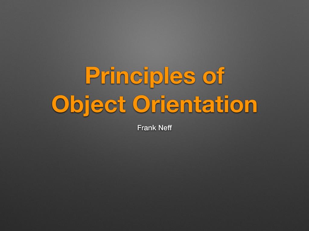 Principles of Object Orientation Frank Neff