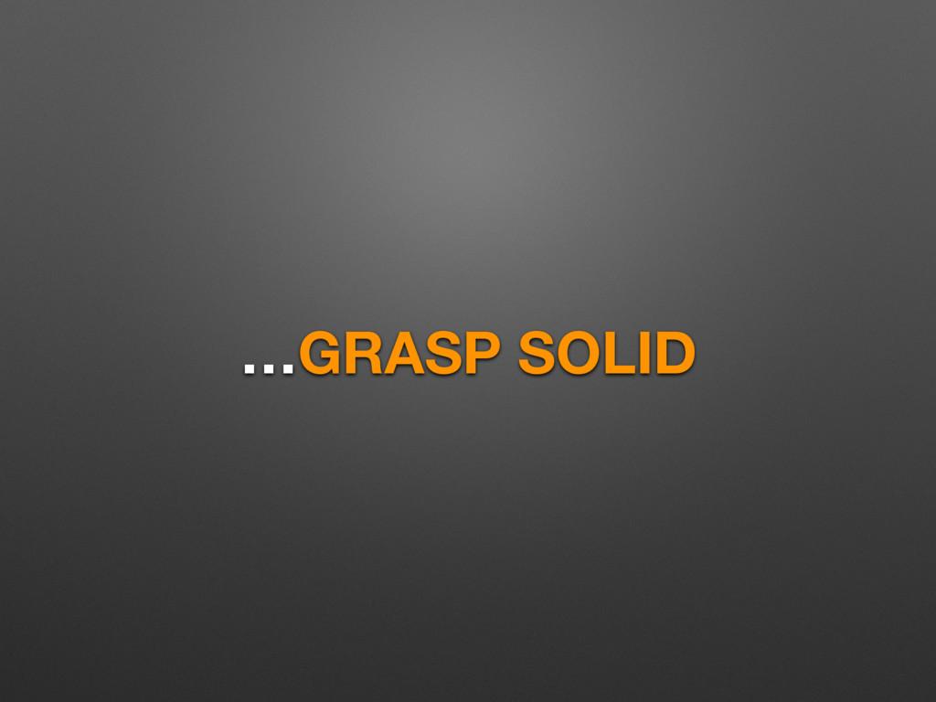 …GRASP SOLID