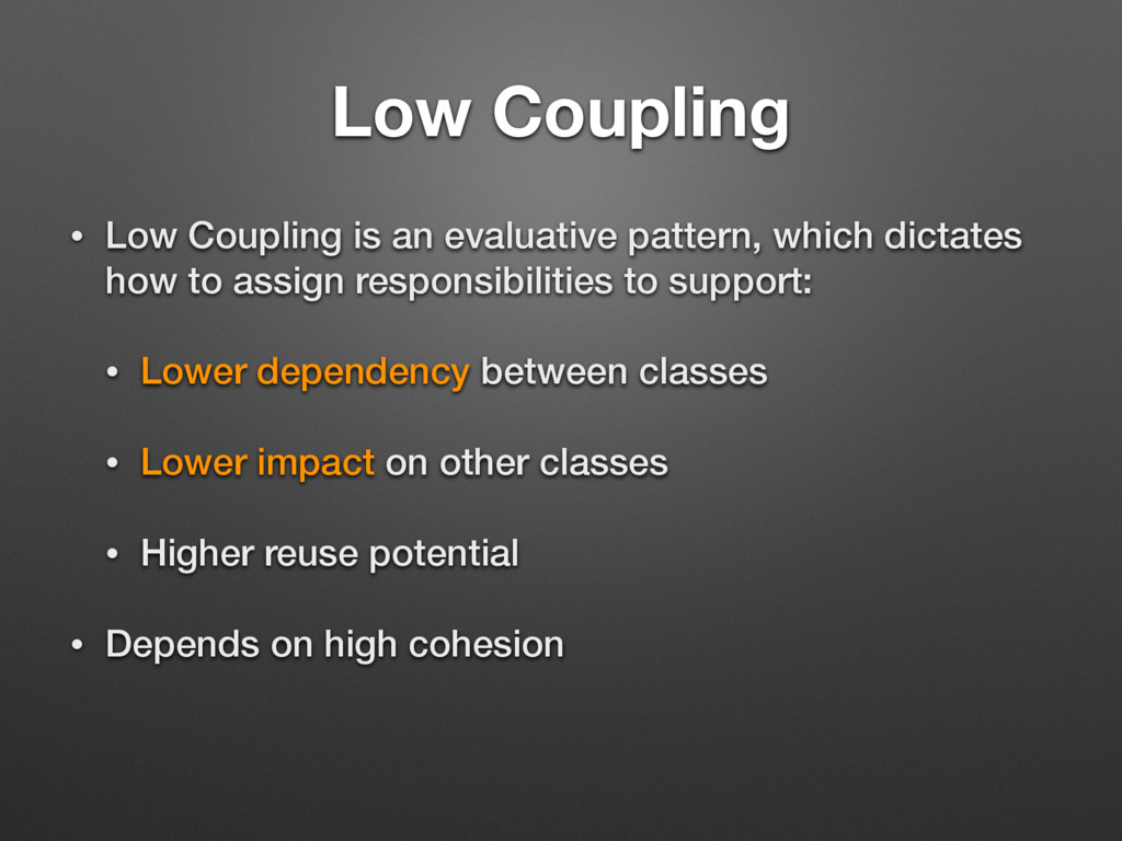 Low Coupling • Low Coupling is an evaluative pa...