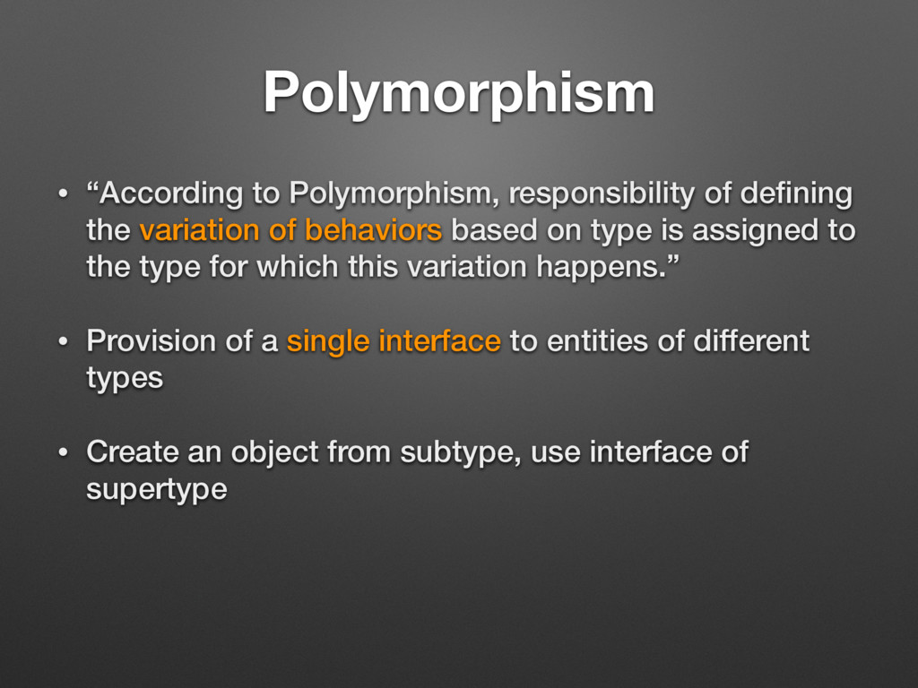 """Polymorphism • """"According to Polymorphism, resp..."""