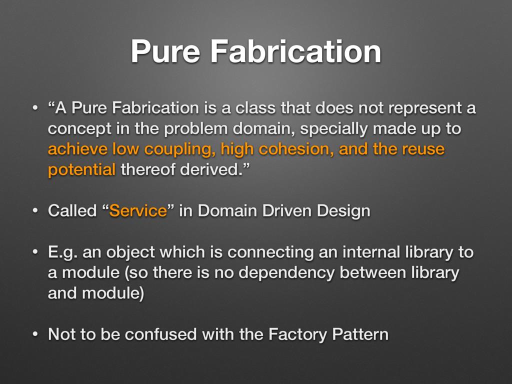 """Pure Fabrication • """"A Pure Fabrication is a cla..."""