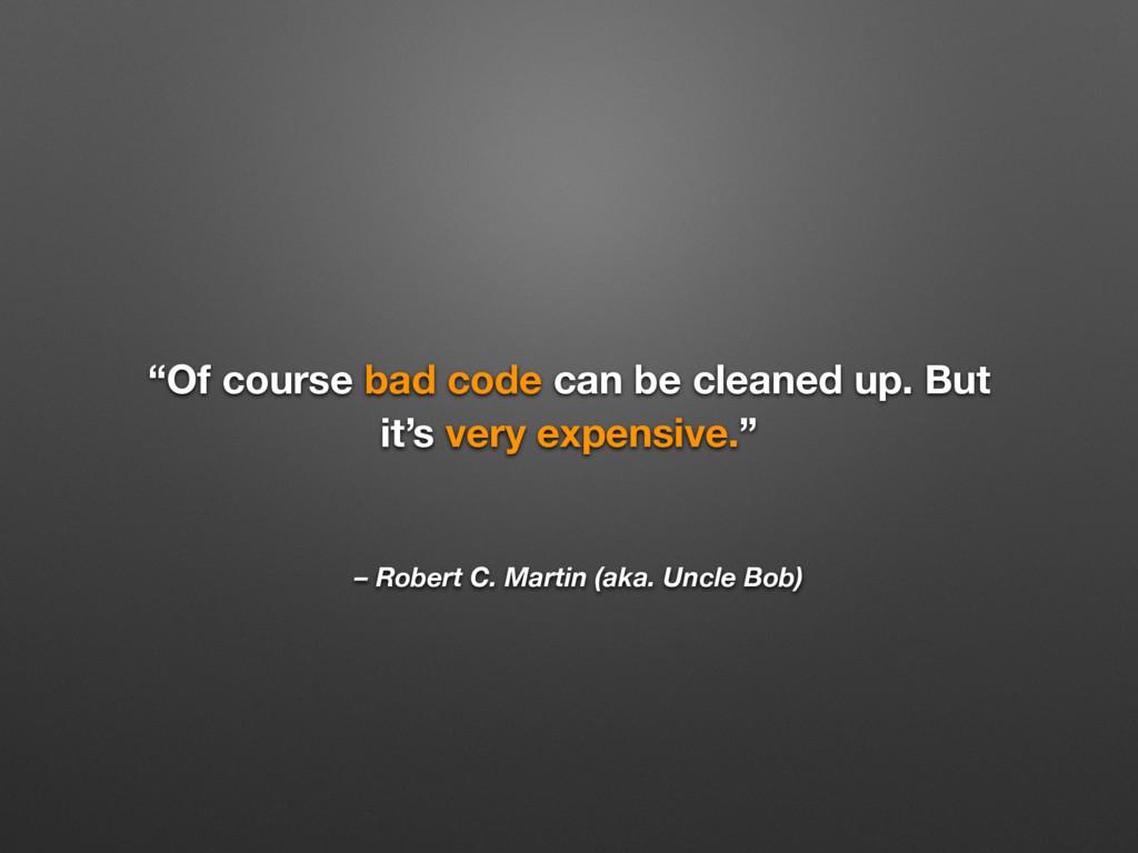 "– Robert C. Martin (aka. Uncle Bob) ""Of course ..."