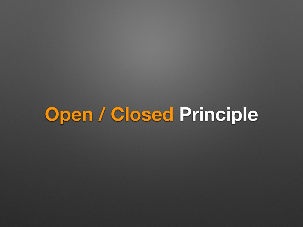 Open / Closed Principle