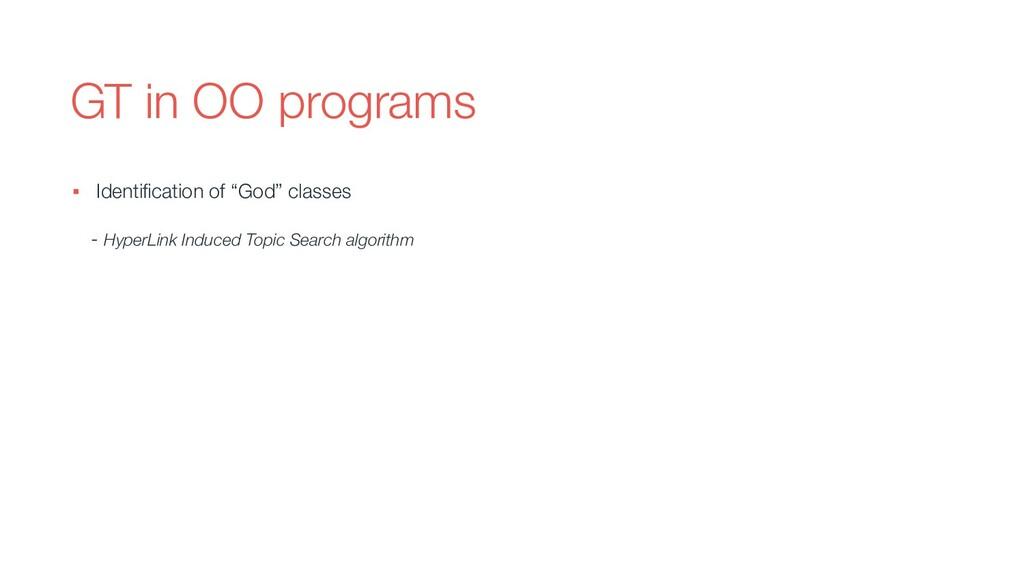 """GT in OO programs ▪ Identification of """"God"""" clas..."""