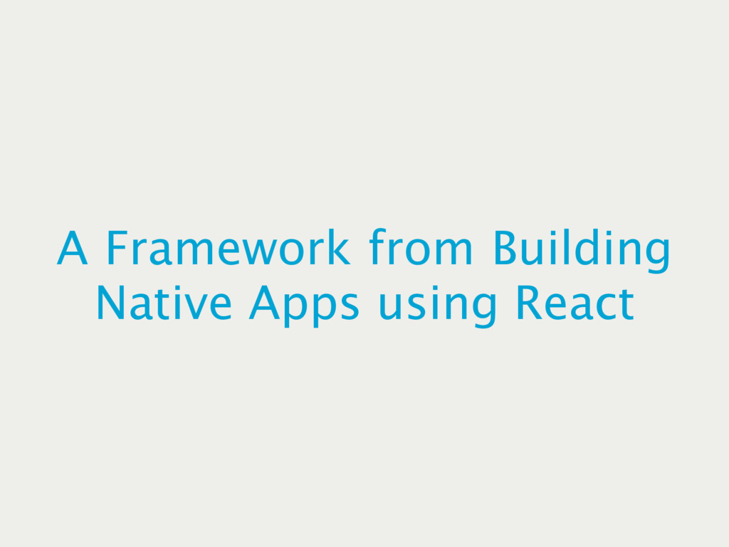 A Framework from Building Native Apps using Rea...