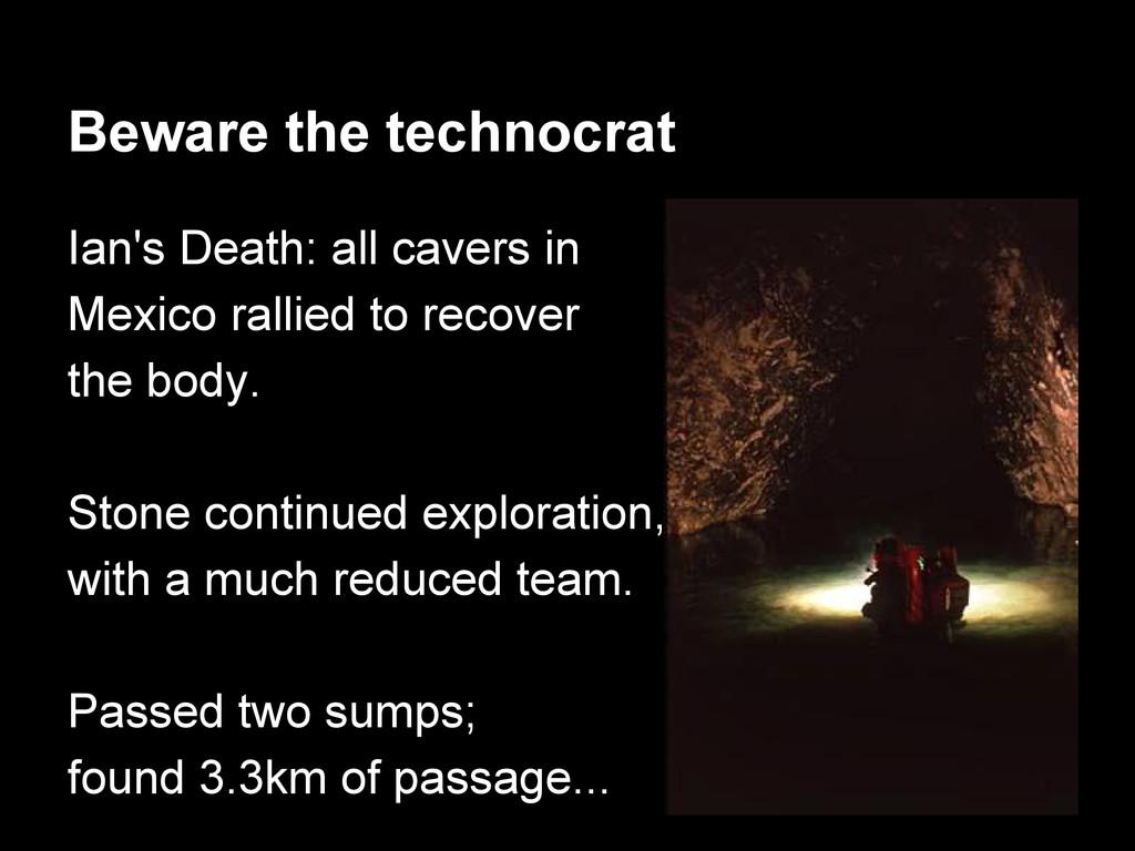Beware the technocrat Ian's Death: all cavers i...