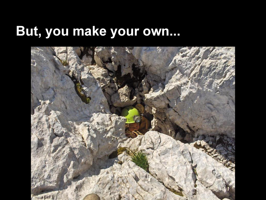 But, you make your own...
