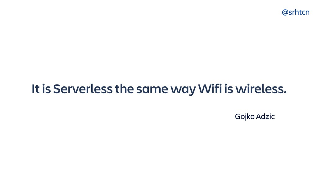 @srhtcn It is Serverless the same way Wifi is w...