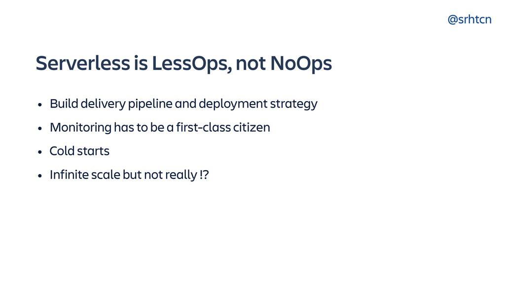 @srhtcn Serverless is LessOps, not NoOps • Buil...